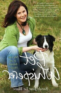 Pet Whisperer: My Life as an Animal Healer by Le Blanc, Sara